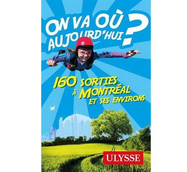 Cliquez ici pour acheter On va où aujourd'hui? 150 sorties à Montréal et environs