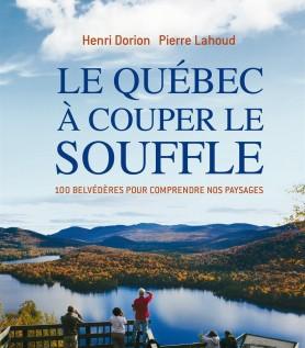 Québec à couper le souffle: 100 belvédères pour comprendre nos paysages