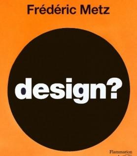 Le livre Design? de Frédéric Metz
