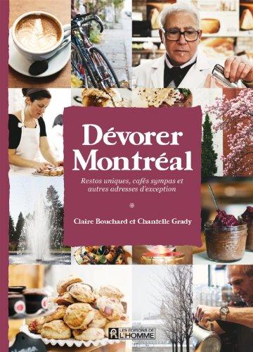 Dévorer Montréal : Restos uniques, cafés sympas et adresses d'exception