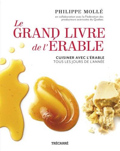 Le Grand Livre de l'érable : Cuisiner avec l'érable tous les jours de l'année
