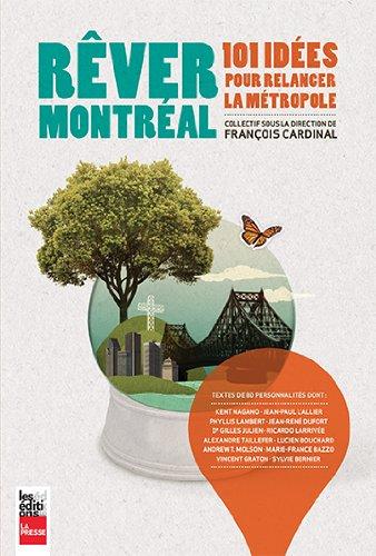 Rêver Montréal : 101 idées pour relancer la métropole