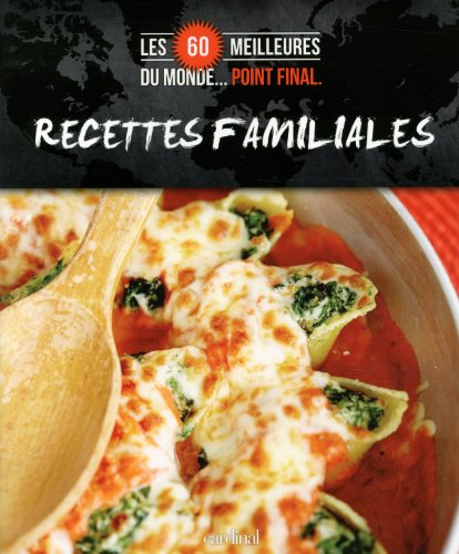 Recettes familiales : Les 60 meilleurs du monde… Point final