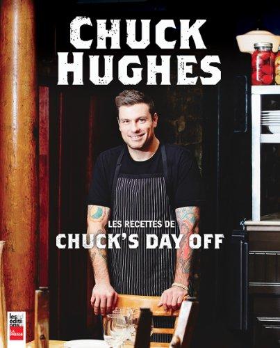 Les recettes de Chuck's day off – Chuck Hughes