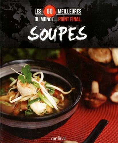 Soupes : Les 60 meilleurs du monde… Point final