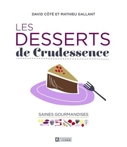 Les desserts de Crudessence : Saines gourmandises