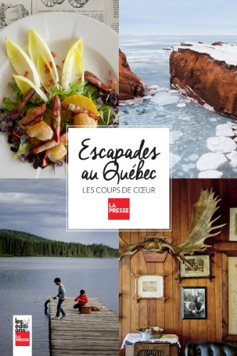 Escapades au Québec: Les coups de coeur de La Presse