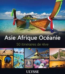 Guide Ulysse :  Asie, Afrique, Océanie : 50 itinéraires de rêve