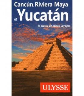 Guide Ulysse : Cancun, Riviera Maya et Yucatan
