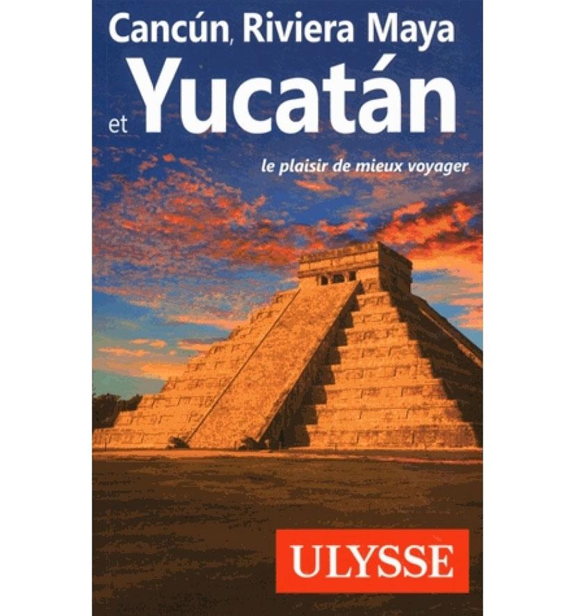 Cliquez ici pour acheter Guide Ulysse : Cancun, Riviera Maya et Yucatan
