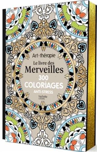 Livre des Merveilles: 300 coloriages anti-stress