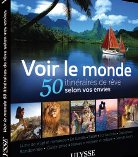 Voir le monde – 50 itinéraires de rêves selon vos envies