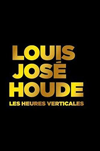 Louis-José Houde – Les heures verticales