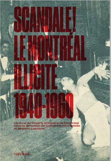 Cliquez ici pour acheter Scandale! Le Montréal illicite, 1940-1960