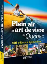 Plein air et art de vivre au Québec – 125 séjours épicuriens