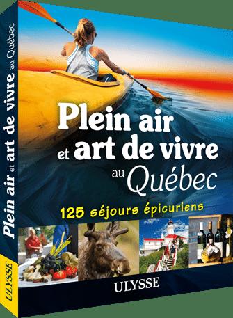 Cliquez ici pour acheter Plein air et art de vivre au Québec – 125 séjours épicuriens