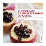 Cuisiner avec le sirop d'érable du Québec