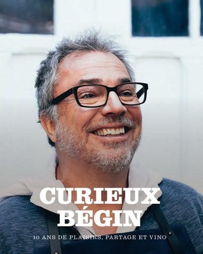 Cliquez ici pour acheter Curieux Bégin – 10 ans de cuisine, plaisir et vino