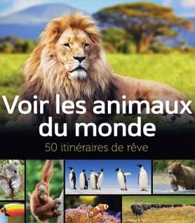 Voir les animaux du monde – 50 itinéraires de rêve