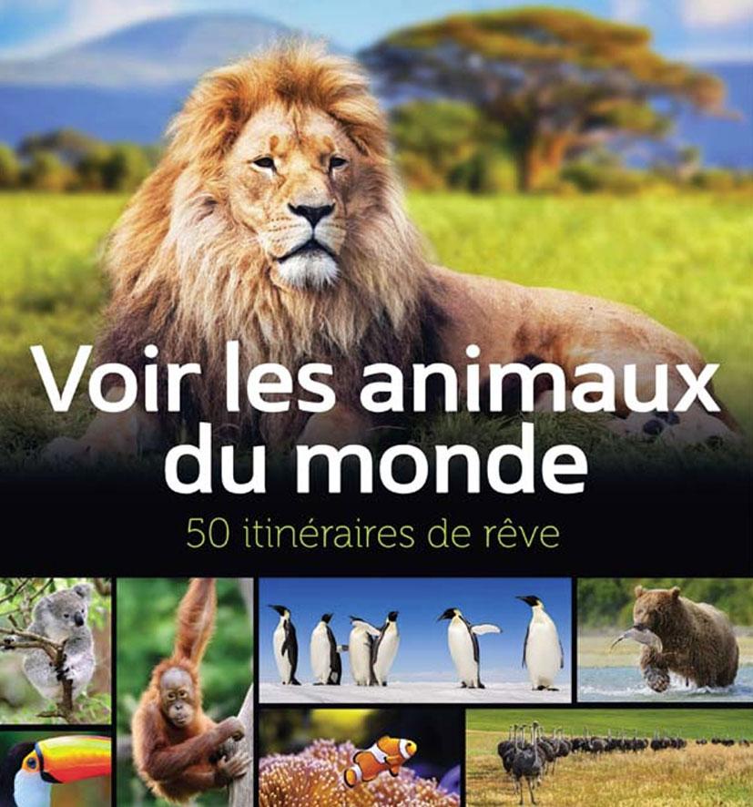 Cliquez ici pour acheter Voir les animaux du monde – 50 itinéraires de rêve