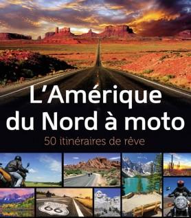 L'Amérique du nord à moto – 50 itinéraires de rêve