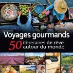 Voyages gourmands - 50 itinéraires de rêve