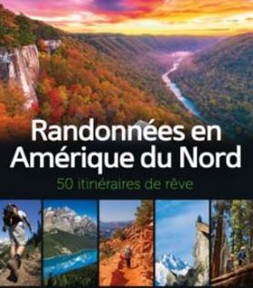 Randonnées en Amérique du Nord – 50 itinéraires de rêve