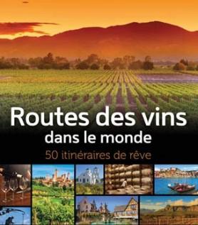 Routes des vins dans le monde – 50 itinéraires de rêve