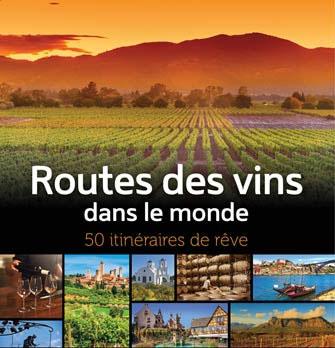 Cliquez ici pour acheter Routes des vins dans le monde – 50 itinéraires de rêve